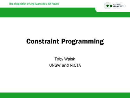 Constraint Programming Toby Walsh UNSW and NICTA.