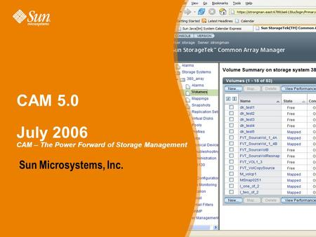CAM 5.0 July 2006 CAM – The Power Forward of Storage Management Sun Microsystems, Inc.