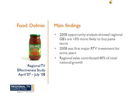 Food: Dolmio 2008 opportunity analysis showed regional GB's are 10% more likely to buy pasta sauce 2008 was first major RTV investment for some years Regional.