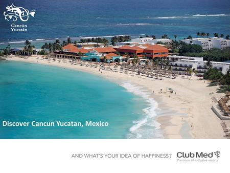 Discover Cancun Yucatan, Mexico. Choice of accommodation with the option to upgrade to Deluxe room or Suite Return local transfers Three sumptuous meals.