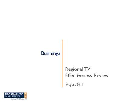 Bunnings Regional TV Effectiveness Review August 2011.