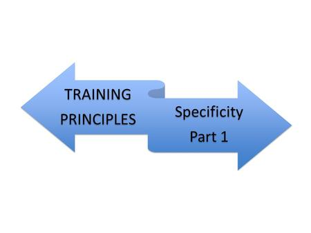 TRAINING PRINCIPLES Specificity Part 1. Specificity Progressive overload Frequency Intensity Duration Variety Training principles are essential to developing.