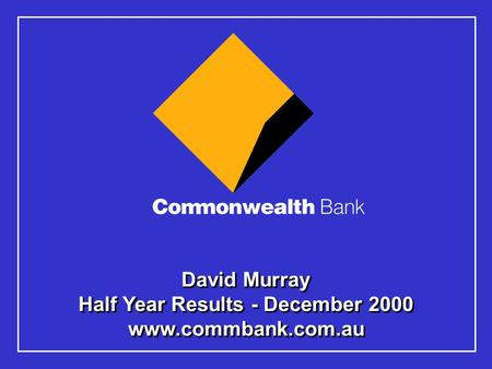 David Murray Half Year Results - December 2000 www.commbank.com.au.