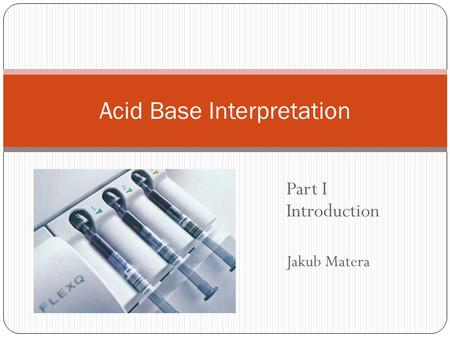 Part I Introduction Jakub Matera Acid Base Interpretation.