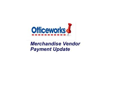 Merchandise Vendor Payment Update. 1 Background This document outlines 1.The key vendor requirements to ensure timely payment 2.Details our Commercial.