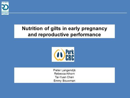 Nutrition of gilts in early pregnancy and reproductive performance Pieter Langendijk Rebecca Athorn Tai-Yuan Chen Emmy Bouwman.