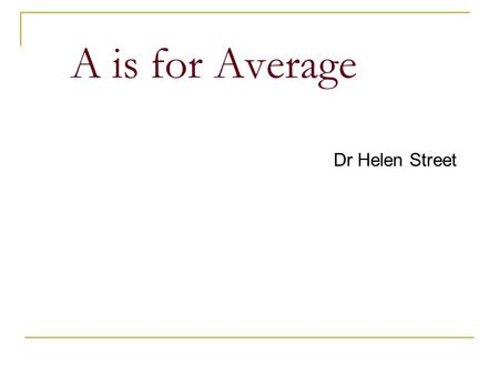 A is for Average Dr Helen Street. EXTRINSIC REWARDS Stickers Merit Cards Ice cream School prizes Money… Approval…