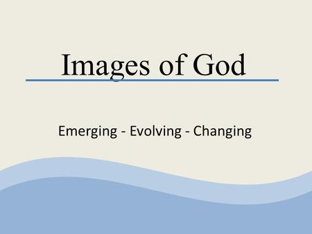 Images of God Emerging - Evolving - Changing. The Way Things Were  There is but one God who rewards the good and punishes the wicked  Commandments Precepts.
