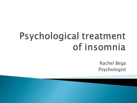 Rachel Bega Psychologist.  Insomnia  Hypersomnia  Narcolepsy  Parasomnia – nightmares etc  Sleep disorders due to...