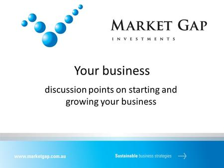 Your business discussion points on starting and growing your business.