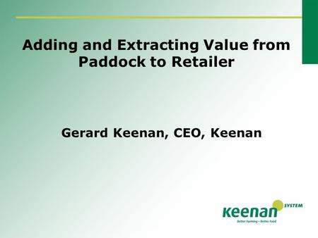 Adding and Extracting Value from Paddock to Retailer Gerard Keenan, CEO, Keenan.