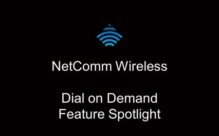 NetComm Wireless Dial on Demand Feature Spotlight.