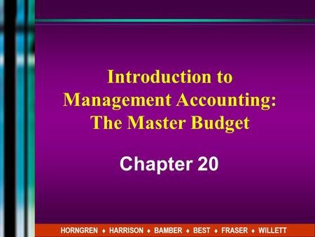 Introduction to Management Accounting: The Master Budget Chapter 20 HORNGREN ♦ HARRISON ♦ BAMBER ♦ BEST ♦ FRASER ♦ WILLETT.