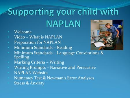 Welcome Video – What is NAPLAN Preparation for NAPLAN Minimum Standards – Reading Minimum Standards – Language Conventions & Spelling Marking Criteria.