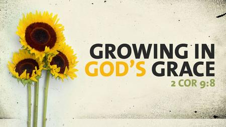 God's Sustaining Grace God's sustaining grace is giving us what we need when we need it.