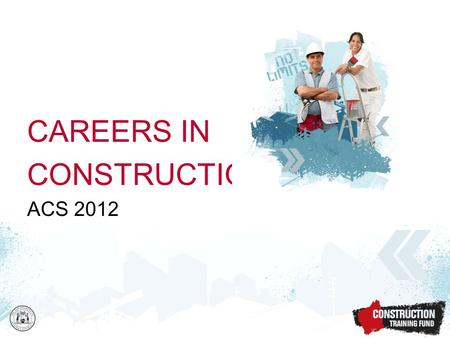 CAREERS IN CONSTRUCTION ACS 2012. Industry areas –Housing –Commercial –Civil and engineering Qualification levels –Trade –Technical –Professional.