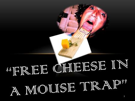 """FREE CHEESE IN A MOUSE TRAP"" 1. 2 A Childhood Experience."