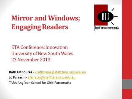 Mirror and Windows; Engaging Readers ETA Conference: Innovation University of New South Wales 23 November 2013 Kath Lathouras -