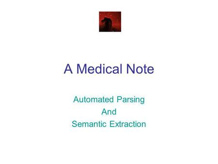 A Medical Note Automated Parsing And Semantic Extraction.