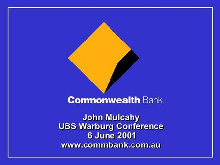 John Mulcahy UBS Warburg Conference 6 June 2001 www.commbank.com.au.