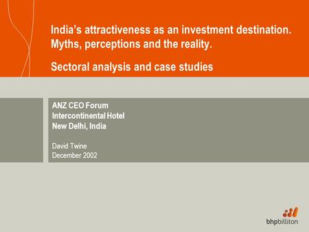 India's attractiveness as an investment destination. Myths, perceptions and the reality. Sectoral analysis and case studies ANZ CEO Forum Intercontinental.