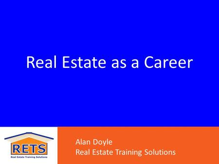 Real Estate as a Career Alan Doyle Real Estate Training Solutions.