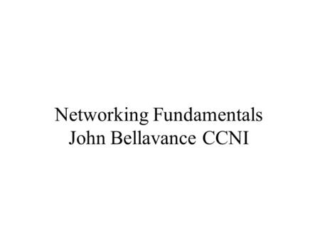 Networking Fundamentals John Bellavance CCNI. Data Networks Developed because companies wanted to exchange info over long distances. At first they used.