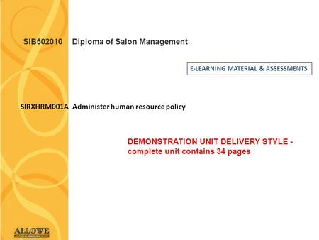 SIB502010 Diploma of Salon Management SIRXHRM001A Administer human resource policy E-LEARNING MATERIAL & ASSESSMENTS DEMONSTRATION UNIT DELIVERY STYLE.