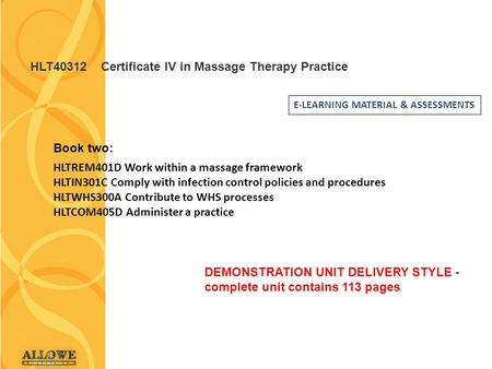 HLT40312 Certificate IV in Massage Therapy Practice Book two: HLTREM401D Work within a massage framework HLTIN301C Comply with infection control policies.