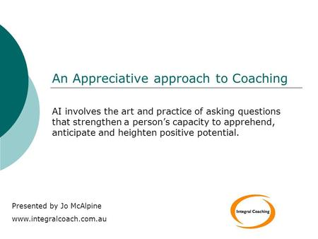An Appreciative approach to Coaching AI involves the art and practice of asking questions that strengthen a person's capacity to apprehend, anticipate.