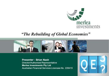 "Presenter - Brian Nash Director/Authorised Representative Merlea Investments Pty Ltd Australian Financial Services Licensee No. 226415 ""The Rebuilding."
