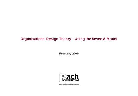 Organisational Design Theory – Using the Seven S Model February 2009 www.bachconsulting.com.au.