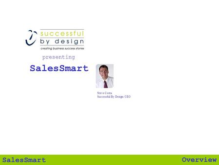 Overview SalesSmart presenting Steve Costa Successful By Design CEO.