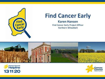 Find Cancer Early Karen Hansen Find Cancer Early Project Officer Northern Wheatbelt.