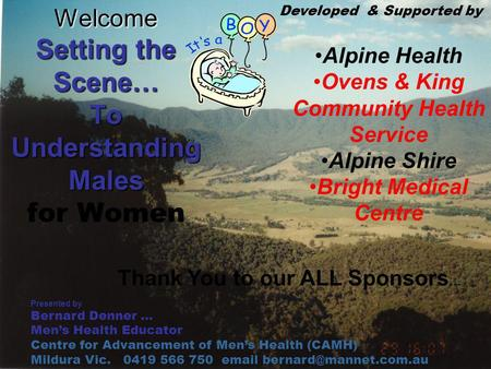 Welcome Setting the Scene… To Understanding Males Welcome Setting the Scene… To Understanding Males for Women Developed & Supported by Alpine Health Ovens.