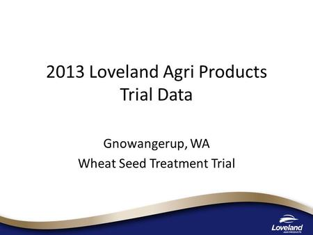 2013 Loveland Agri Products Trial Data Gnowangerup, WA Wheat Seed Treatment Trial.