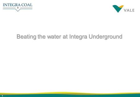 1 Beating the water at Integra Underground. 2 On 4 August 2006, the Glennies Creek JV and the Camberwell Coal JV were integrated to form the Integra Coal.