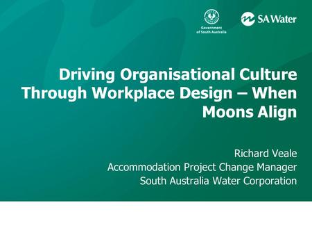 Richard Veale Accommodation Project Change Manager South Australia Water Corporation Driving Organisational Culture Through Workplace Design – When Moons.