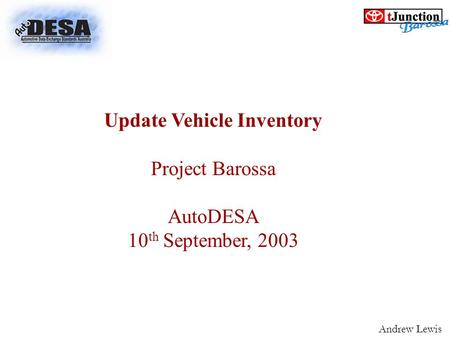 Update Vehicle Inventory Project Barossa AutoDESA 10 th September, 2003 Andrew Lewis.