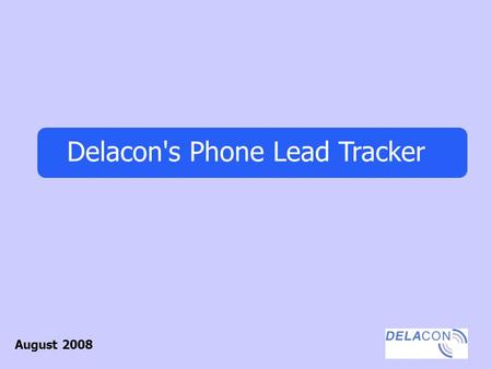 Delacon's Phone Lead Tracker August 2008. How it Works Each one of your clients on your website is given a 1300/1800 number that is placed on their listing.