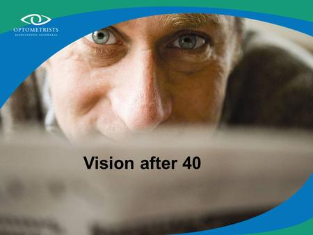 Vision after 40. Symptoms Reading is blurred Eye strain/headache Avoiding close work Holding reading materials at a distance.