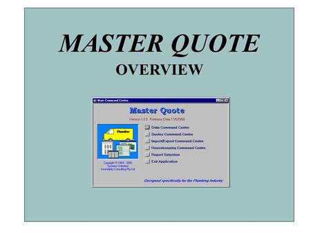 MASTER QUOTE OVERVIEW. A. Data Command Centre B. Quotes Command Centre C. Import/Export Command Centre D. Housekeeping Command Centre COMMAND CENTRES.