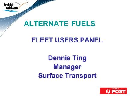 ALTERNATE FUELS FLEET USERS PANEL Dennis Ting Manager Surface Transport Use this second field to add a subtitle and your name/title. Leave a blank line.