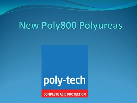POLYURETHANE & ELASTOMERIC SPRAY SYSTEMS What are Polyurethanes?