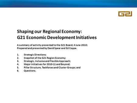 Shaping our Regional Economy: G21 Economic Development Initiatives A summary of activity presented to the G21 Board, 4 June 2010; Prepared and presented.