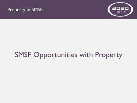 SMSF Opportunities with Property. WHO ARE THE 2020 GROUP? For those of you who don't know us.. We are an affiliate partner of Starr Partners. We are an.