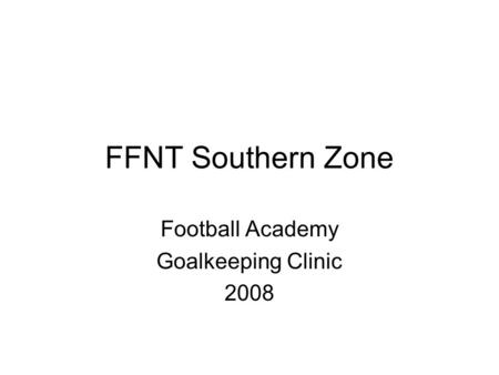 FFNT Southern Zone Football Academy Goalkeeping Clinic 2008.