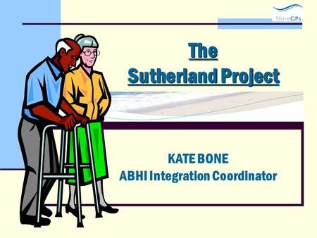 The Sutherland Project KATE BONE ABHI Integration Coordinator.