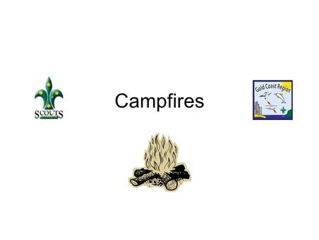 Campfires. What is a Campfire? Campfire etiquette. What makes a great Campfire? Cheers, Yells and Applauds. Hints for success. Campfire Roles. Resources.