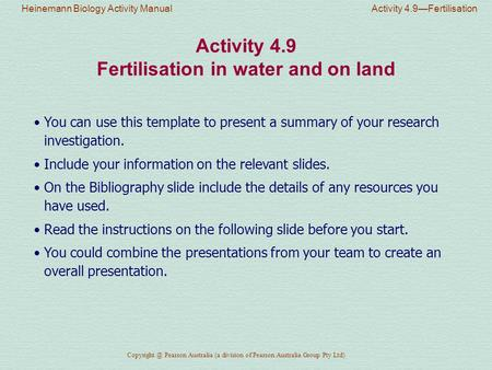 Heinemann Biology Activity Manual Activity 4.9—Fertilisation Pearson Australia (a division of Pearson Australia Group Pty Ltd) Activity 4.9.